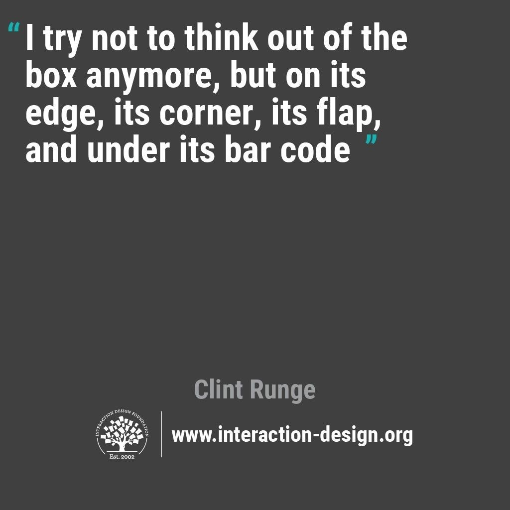 b3ff7cdff ... say that Design Thinking is not about thinking outside of the box, but  on its edge, its corner, its flap, and under its bar code, as Clint Runge  put it.
