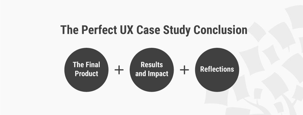 How to Write the Perfect Conclusion to Your UX Case Study