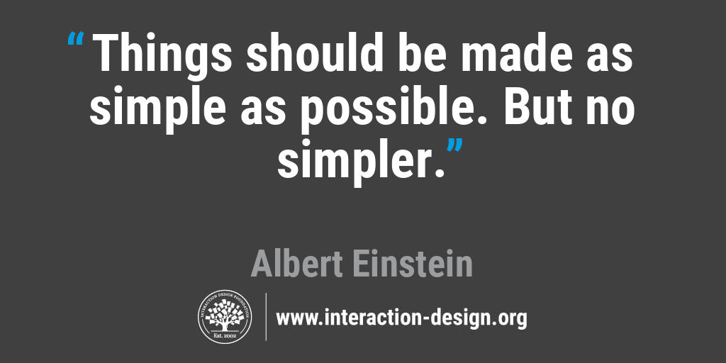 Things should be made as simple as possible. But no simpler.