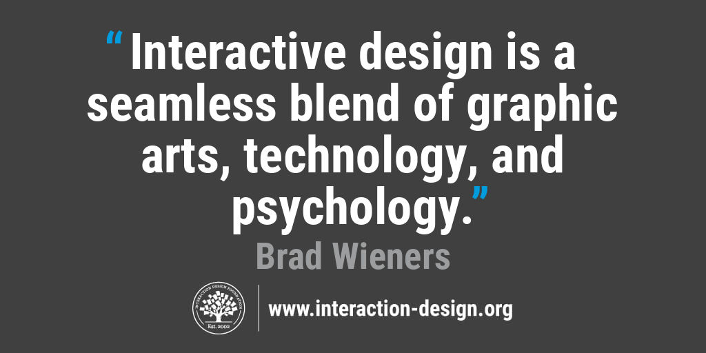 Quote: Interactive design is a seamless blend of graphic arts, technology, and psychology.