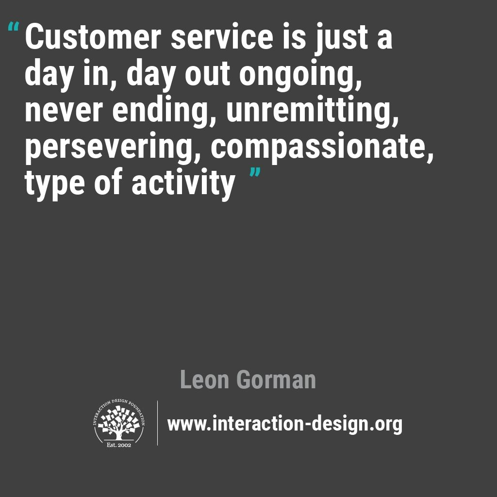 Customer service is just a day in, day out ongoing, never ending, unremitting, persevering, compassionate, type of activity