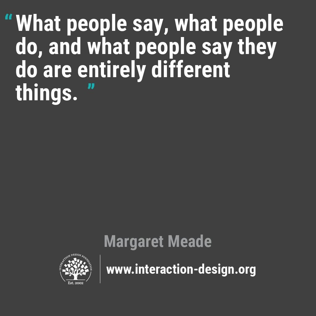 What people say, what people do, and what people say they do are entirely different things.