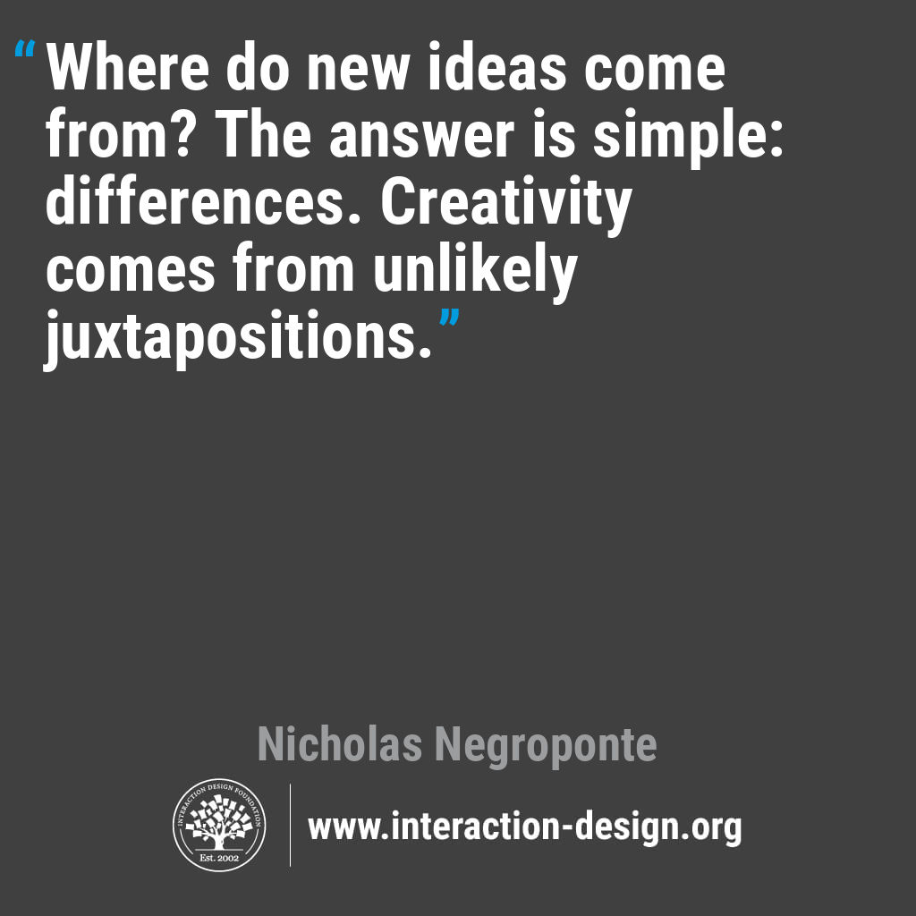 Where do new ideas come from? The answer is simple: differences. Creativity comes from unlikely juxtapositions.