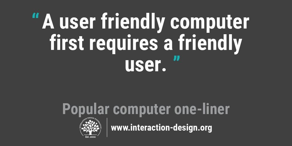 A user friendly computer first requires a friendly user.